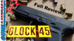 Glock's New G45 vs. Glock 19X – Review